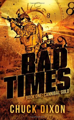 [PDF] [EPUB] Bad Times: Book One: Cannibal Gold Download by Chuck Dixon