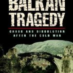 [PDF] [EPUB] Balkan Tragedy: Chaos and Dissolution after the Cold War Download