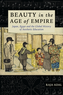 [PDF] [EPUB] Beauty in the Age of Empire: Japan, Egypt, and the Global History of Aesthetic Education Download by Raja Adal