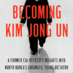 [PDF] [EPUB] Becoming Kim Jong Un: A Former CIA Officer's Insights into North Korea's Enigmatic Young Dictator Download