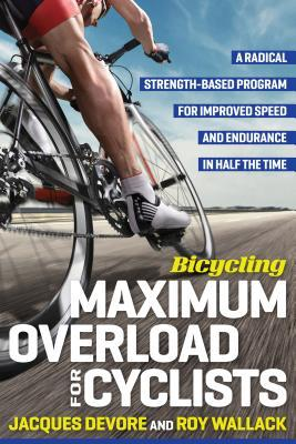 [PDF] [EPUB] Bicycling Maximum Overload for Cyclists: A Radical Strength-Based Program for Improved Speed and Endurance in Half the Time Download by Roy M. Wallack