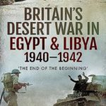 [PDF] [EPUB] Britain's Desert War in Egypt and Libya 1940-1942: 'the End of the Beginning' Download
