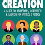 [PDF] [EPUB] Character Creation: A Guide to Archetypes, Motivation and Emotion for Writers and Actors Download