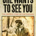 [PDF] [EPUB] Che Wants to See You: The Untold Story of Che Guevara Download