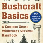 [PDF] [EPUB] Common-Sense Bushcraft Survival: Expert Tips, Tactics, and Techniques to Survive in Any Situation Download