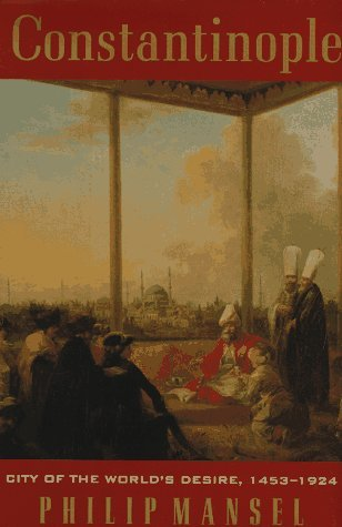 [PDF] [EPUB] Constantinople: City of the World's Desire, 1453-1924 Download by Philip Mansel