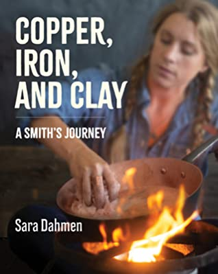 [PDF] [EPUB] Copper, Iron, and Clay: A Love Affair with Cookware Download by Sara Dahmen