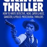 [PDF] [EPUB] Crime Thriller: How to Write Detective, Noir, Caper and Heist, Gangster, and Police Procedural Thrillers (Genre Writer Book 3) Download