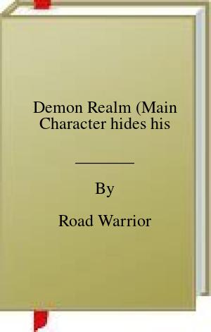 [PDF] [EPUB] Demon Realm (Main Character hides his Download by Road Warrior