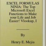 [PDF] [EPUB] EXCEL FORMULAS NINJA: The Top Microsoft Excel Functions to Make your Life and Job Easier! Vlookup, If, SumIf, Xlookup and a lot more Download