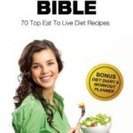 [PDF] [EPUB] Eat To Live Bible: 70 Top Eat To Live Diet Recipes (BONUS: Diet Diary and Workout Journal) Download