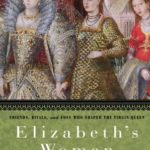[PDF] [EPUB] Elizabeth's Women: Friends, Rivals, and Foes Who Shaped the Virgin Queen Download