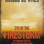 [PDF] [EPUB] Eye of the Firestorm: The Namibian – Angolan – South African Border War – Memoirs of a Military Commander Download