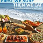 [PDF] [EPUB] First We Surf, Then We Eat: Recipes From a Lifetime of Surf Travel Download