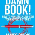 [PDF] [EPUB] Fix Your Damn Book!: A Self-Editing Guide for Authors: How to Painlessly Self-Edit Your Novels and Stories Download