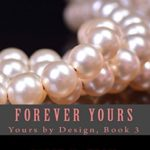 [PDF] [EPUB] Forever Yours (Yours by Design, #3) Download