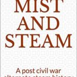 [PDF] [EPUB] From mist and steam: A post civil war alternate steam history Download