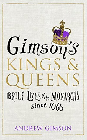 [PDF] [EPUB] Gimson's Kings and Queens: Brief Lives of the Forty Monarchs since 1066 Download by Andrew Gimson