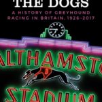 [PDF] [EPUB] Going to the dogs: A history of greyhound racing in Britain, 1926-2017 Download