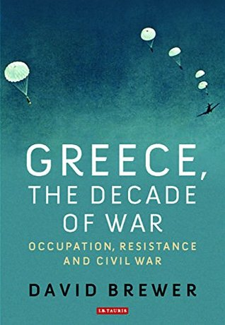 [PDF] [EPUB] Greece, the Decade of War: Occupation, Resistance and Civil War Download by David Brewer