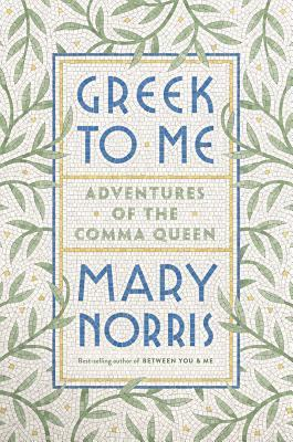 [PDF] [EPUB] Greek to Me: Adventures of the Comma Queen Download by Mary Norris