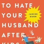 [PDF] [EPUB] How Not to Hate Your Husband After Kids Download