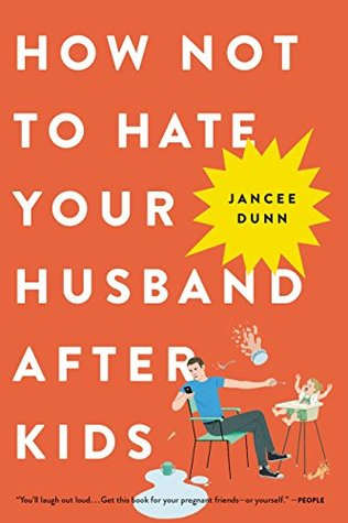 [PDF] [EPUB] How Not to Hate Your Husband After Kids Download by Jancee Dunn
