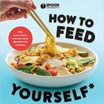 [PDF] [EPUB] How to Feed Yourself: 100 Fast, Cheap, and Reliable Recipes for Cooking When You Don't Know What You're Doing: A Cookbook Download