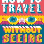 [PDF] [EPUB] How to Travel without Seeing: Dispatches from the New Latin America Download