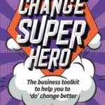 [PDF] [EPUB] How to be a Change Superhero: The business toolkit to help you to 'do' change better Download