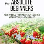 [PDF] [EPUB] Hydroponics for Absolute Beginners: How Build your Inexpensive Garden without Soil Fast and Easy Download