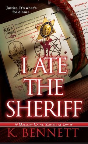 [PDF] [EPUB] I Ate the Sheriff (Mallory Caine, Zombie-at-Law #3) Download by K.  Bennett