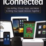 [PDF] [EPUB] Iconnected: Use Airplay, Icloud, Apps, and More to Bring Your Apple Devices Together Download