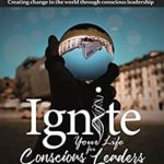 [PDF] [EPUB] Ignite Your Life for Conscious Leaders: Elevating and transforming the way we lead ourselves and others in a new and conscious way Download