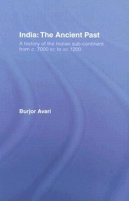 [PDF] [EPUB] India: The Ancient Past: A History of the Indian Sub-Continent from C. 7000 BC to Ad 1200 Download by Burjor Avari