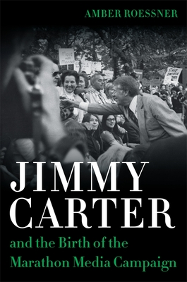 [PDF] [EPUB] Jimmy Carter and the Birth of the Marathon Media Campaign Download by Amber Roessner