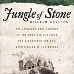 [PDF] [EPUB] Jungle of Stone: The True Story of Two Men, Their Extraordinary Journey, and the Discovery of the Lost Civilization of the Maya Download