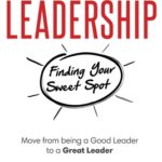 [PDF] [EPUB] Leadership: Finding Your Sweet Spot: Move From Being a Good Leader to a Great Leader Download