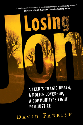 [PDF] [EPUB] Losing Jon: A Teen's Tragic Death, a Police Cover-Up, a Community's Fight for Justice Download by David  Parrish