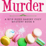 [PDF] [EPUB] Macarons and Murder (A Bite-sized Bakery Cozy Mystery, #8) Download