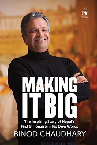 [PDF] [EPUB] Making It Big: The Inspiring Story of Nepal's First Billionaire in His Own Words Download by Binod K Chaudhary