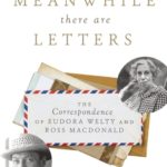[PDF] [EPUB] Meanwhile There Are Letters: The Correspondence of Eudora Welty and Ross Macdonald Download