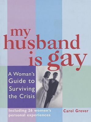 [PDF] [EPUB] My Husband Is Gay: A Woman's Guide to Surviving the Crisis Download by Carol Grever