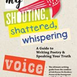 [PDF] [EPUB] My Shouting, Shattered, Whispering Voice: A Guide to Writing Poetry and Speaking Your Truth Download