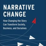[PDF] [EPUB] Narrative Change: How Changing the Story Can Transform Society, Business, and Ourselves Download
