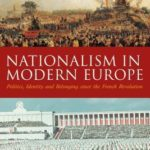 [PDF] [EPUB] Nationalism in Modern Europe: Politics, Identity and Belonging since the French Revolution Download
