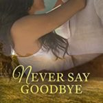 [PDF] [EPUB] Never Say Goodbye (Unfailing Love Book 2) Download