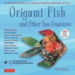 [PDF] [EPUB] Origami Fish and Other Sea Creatures Kit: 20 Original Models by World-Famous Origami Artists (with Step-By-Step Online Video Tutorials, 64 Page Instruction Book and 60 Folding Sheets) Download