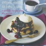 [PDF] [EPUB] Pancakes, Crepes, Waffles and French Toast: Irresistible recipes from the griddle Download
