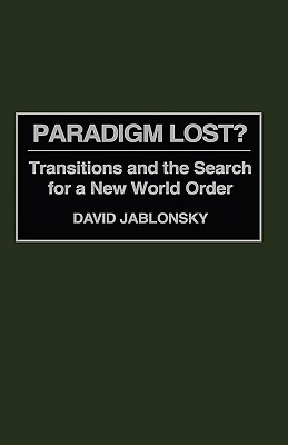 [PDF] [EPUB] Paradigm Lost?: Transitions and the Search for a New World Order Download by David Jablonsky